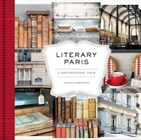 Literary Paris: A Photographic Tour (paris Photography Book, Books About Paris, Paris Coffee Table…