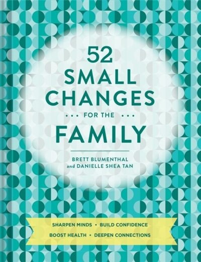 52 Small Changes For The Family: Sharpen Minds, Build Confidence, Boost Health, Deepen Connections (self-improvement Book, Health Book, Family Book): Sharpen Minds * Build Confidence * Boost Health * Deepen Connections by Brett Blumenthal