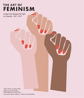 Art Of Feminism: Images That Shaped The Fight For Equality, 1857-2017 (art History Books, Feminist…