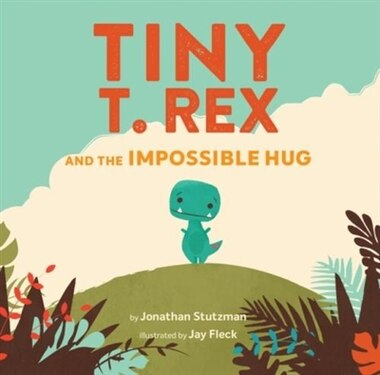 Tiny T. Rex And The Impossible Hug (dinosaur Books, Dinosaur Books For Kids, Dinosaur Picture Books, Read Aloud Family Books, Books For Young Children) by Jonathan Stutzman