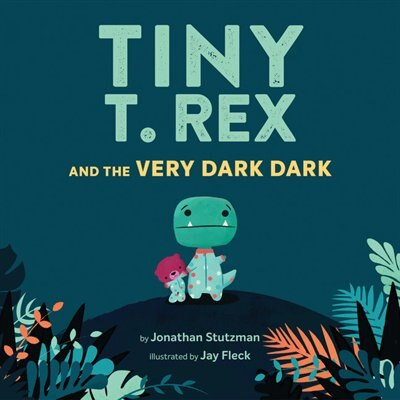 Tiny T. Rex And The Very Dark Dark: (read-aloud Family Books, Dinosaurs Kids Book About Fear Of Darkness) by Jonathan Stutzman