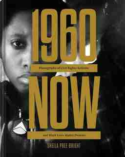 #1960now: Photographs Of Civil Rights Activists And Black Lives Matter Protests by Sheila Pree Bright