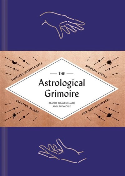 The Astrological Grimoire: Timeless Horoscopes, Modern Rituals, And Creative Altars For Self-discovery (modern Astrology And P by Shewolfe