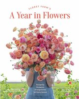 Floret Farm's A Year In Flowers: Designing Gorgeous Arrangements For Every Season (flower Arranging…