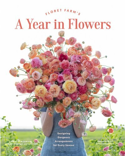 Floret Farm's A Year In Flowers: Designing Gorgeous Arrangements For Every Season (flower Arranging Book, Bouquet And Floral Design by Erin Benzakein