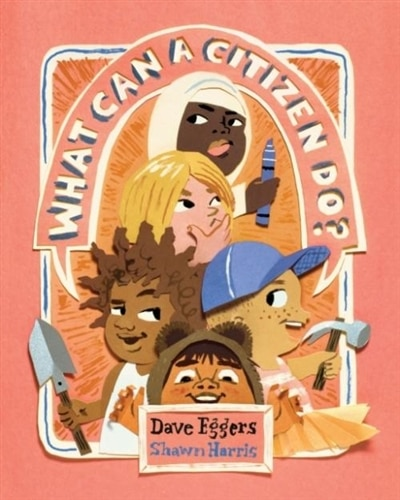 What Can A Citizen Do? (kids Story Books, Cute Children's Books, Kids Picture Books, Citizenship Books For Kids) by DAVE EGGERS
