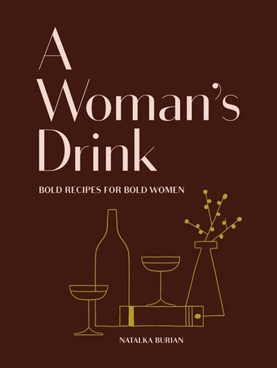A Woman S Drink Bold Recipes For Bold Women Cocktail Recipe Book Books For Women Mixology Book Book By Natalka Burian Hardcover Www Chapters Indigo Ca