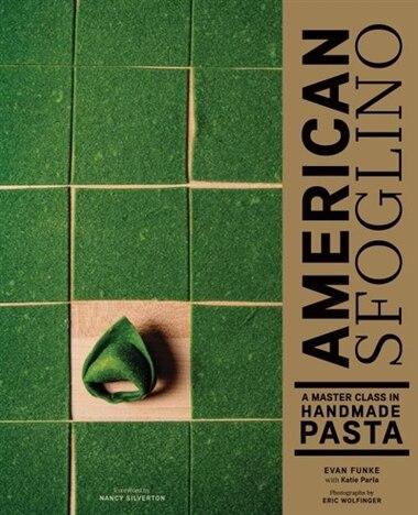American Sfoglino: A Master Class In Handmade Pasta by Evan Funke
