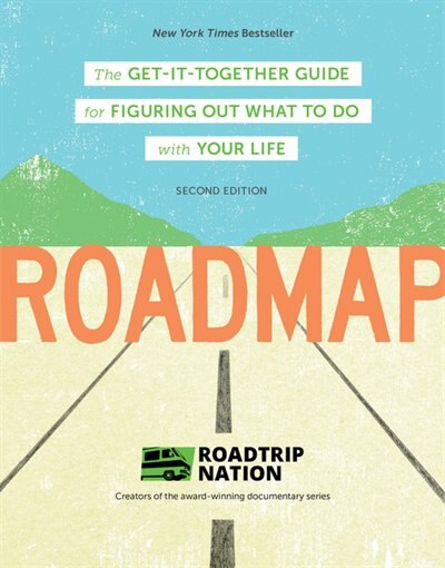 Roadmap: The Get-it-together Guide For Figuring Out What To Do With Your Life (career Change Advice Book, Se by Brian Roadtrip Nation
