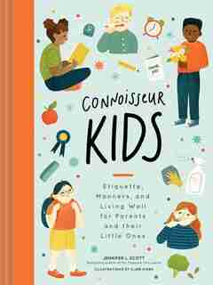 Connoisseur Kids: Etiquette, Manners, And Living Well For Parents And Their Little Ones (etiquette For Children, Mann by Jennifer L. Scott