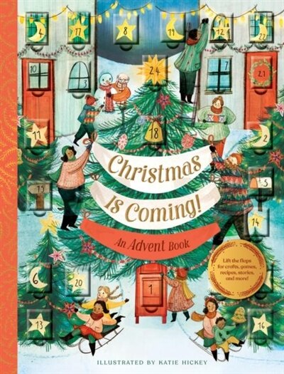 Christmas Is Coming! An Advent Book: Crafts, Games, Recipes, Stories, And More! (christmas Calendar, Advent Calendar For Families, Famil by Chronicle Books