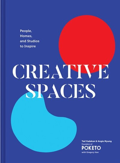 Creative Spaces: People, Homes, And Studios To Inspire by Ted Vadakan