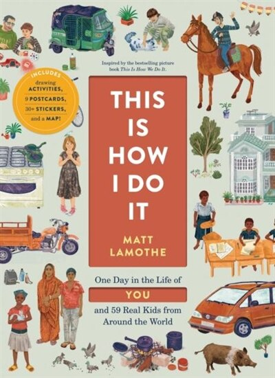This Is How I Do It: One Day In The Life Of You And 59 Real Kids From Around The World by Matt Lamothe