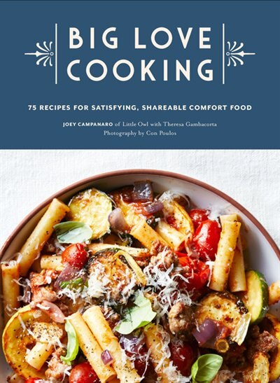 Big Love Cooking: 75 Recipes For Satisfying, Shareable Comfort Food by Joey Campanaro