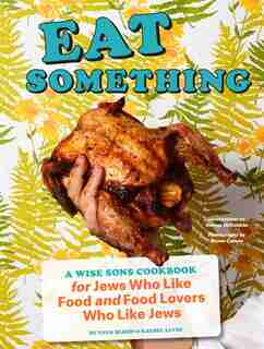 Eat Something: A Wise Sons Cookbook For Jews Who Like Food And Food Lovers Who Like Jews by Evan Bloom