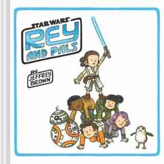 Rey And Pals: (darth Vader And Son Series, Funny Star Wars Book For Kids And Adults) by Jeffrey Brown