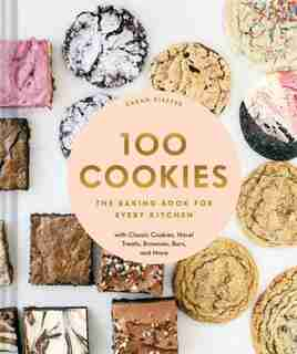 100 Cookies: The Baking Book For Every Kitchen, With Classic Cookies, Novel Treats, Brownies, Bars, And More by Sarah Kieffer