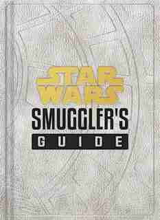 Star Wars: Smuggler's Guide: (star Wars Jedi Path Book Series, Star Wars Book For Kids And Adults) by Daniel Wallace