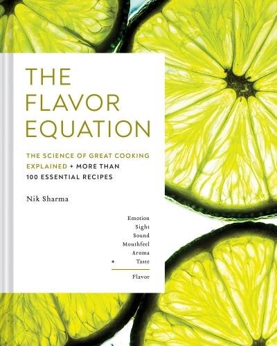 The Flavor Equation: The Science Of Great Cooking Explained In More Than 100 Essential Recipes by Nik Sharma