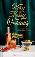 Very Merry Cocktails: 50+ Festive Drinks For The Holiday Season