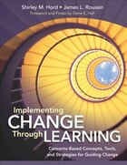 Implementing Change Through Learning: Concerns-based Concepts, Tools, And Strategies For Guiding…