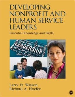 Book Developing Nonprofit And Human Service Leaders: Essential Knowledge And Skills by Larry D. Watson