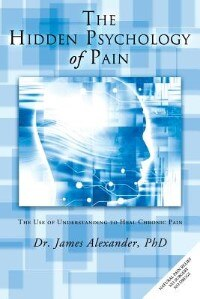 The Hidden Psychology Of Pain: The Use Of Understanding To Heal Chronic Pain