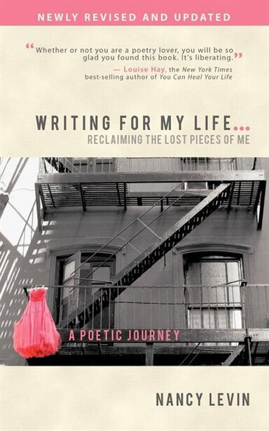 Writing For My Life... Reclaiming The Lost Pieces Of Me: A Poetic Journey by Nancy Levin