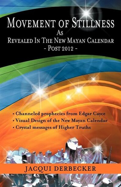 Movement Of Stillness: As Revealed In The New Mayan Calendar-post 2012 by Jacqui Derbecker