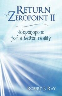 Return To Zeropoint Ii: Ho'oponopono For A Better Reality