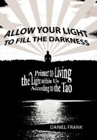 Allow Your Light to Fill the Darkness: A Primer to Living the Light within Us According to the Tao