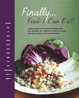 Finally... Food I Can Eat!: A Dietary Guide And Cookbook Featuring Tasty Non-vegetarian And…