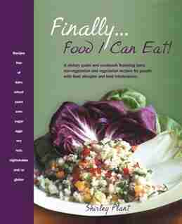 Finally... Food I Can Eat!: A Dietary Guide And Cookbook Featuring Tasty Non-vegetarian And Vegetarian Recipes For People With by Shirley Plant
