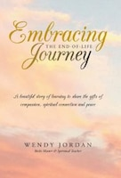 Embracing the End-of-Life Journey: A beautiful story of learning to share the gifts of compassion…
