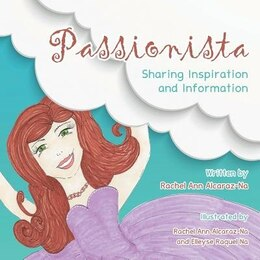 Book Passionista: Sharing Inspiration and Information by Rachel Ann Alcaraz-Na