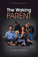 The Waking Parent: Surrender to the Everyday