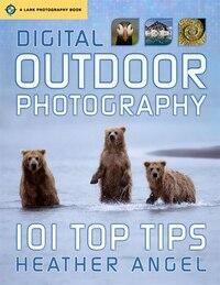 Digital Outdoor Photography: 101 Top Tips