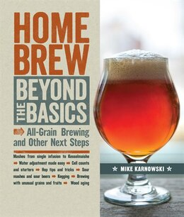 Book Homebrew Beyond The Basics: All-grain Brewing And Other Next Steps by Mike Karnowski
