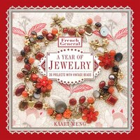 French General: A Year Of Jewelry: 36 Projects With Vintage Beads