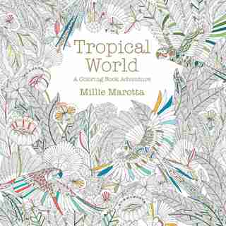 Tropical World: A Coloring Book Adventure by Millie Marotta
