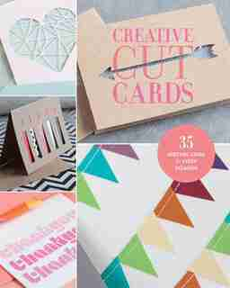 Creative Cut Cards: 35 Greeting Cards For Every Occasion by Lark Crafts