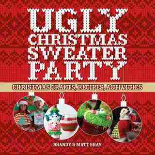 Ugly Christmas Sweater Party: Christmas Crafts, Recipes, Activities de Matt Shay