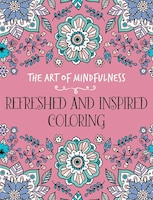 The Art Of Mindfulness: Refreshed And Inspired Coloring