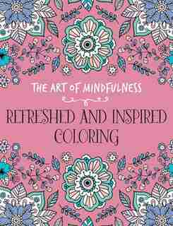 The Art Of Mindfulness: Refreshed And Inspired Coloring by Crafts Lark