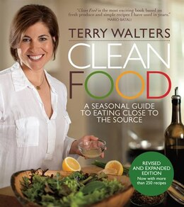 Book Clean Food, Revised Edition: A Seasonal Guide To Eating Close To The Source by Terry Walters