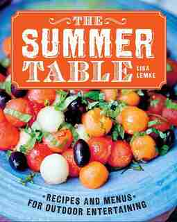 The Summer Table: Recipes And Menus For Casual Outdoor Entertaining by Lisa Lemke