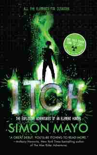 Itch: The Explosive Adventures Of An Element Hunter by Simon Mayo