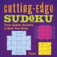 Cutting-edge Sudoku: Three Sudoku Variants To Hone Your Brain