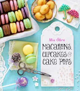Book Macarons, Cupcakes & Cake Pops by Mia Ohrn