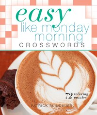 Easy Like Monday Morning Crosswords: 72 Relaxing Puzzles